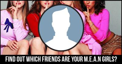 Find Out which friends are your M.E.A.N Girls?