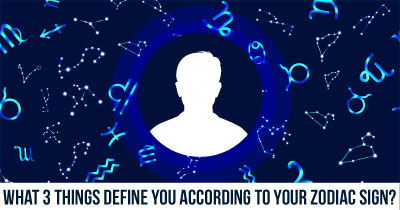 What 3 Things Define You According To Your Zodiac Sign?