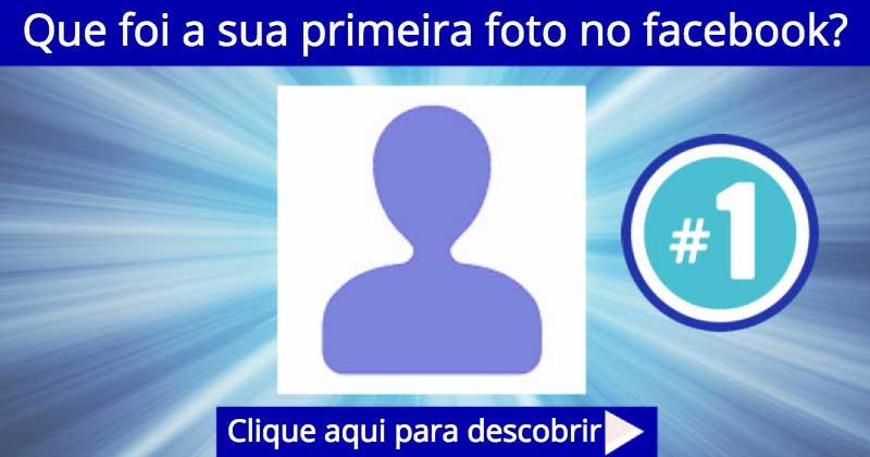Qual foi a sua primeira foto no Facebook?