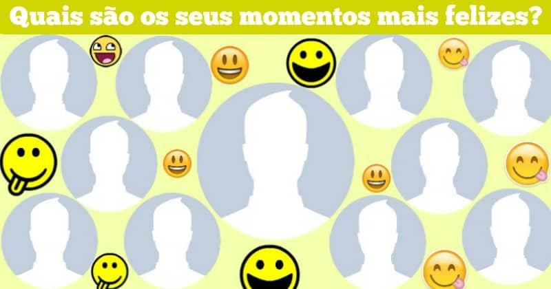 Quais são os seus momentos mais felizes?