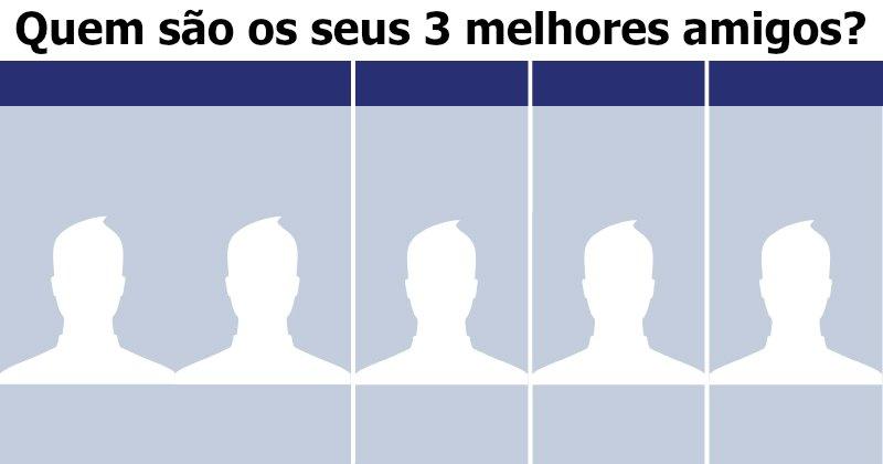 Quem são os seus três melhores amigos?