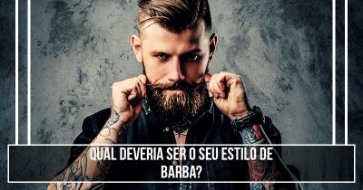 Qual deveria ser o seu estilo de barba?