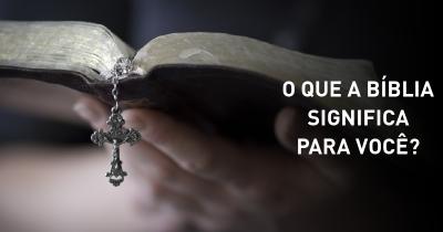O que a Bíblia significa para você?