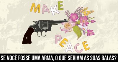 Se você fosse uma arma, o que seriam as suas balas?