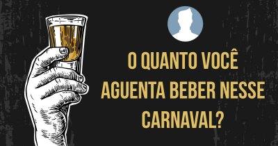 O quanto você aguenta beber nesse Carnaval?