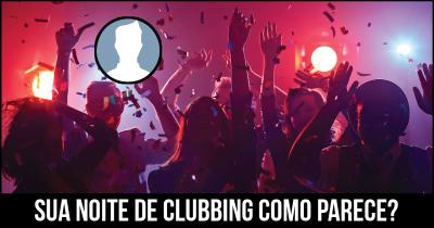 Sua noite de Clubbing como parece?