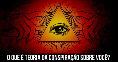 O que é teoria da conspiração sobre você?