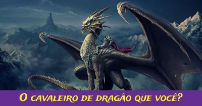 O cavaleiro de dragão que você?