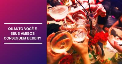 Quanto você e seus amigos conseguem beber?
