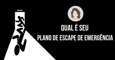 Qual é seu Plano de Escape de Emergência?