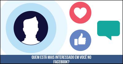 Quem está mais interessado em você no Facebook?