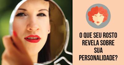 O que seu rosto revela sobre sua personalidade?