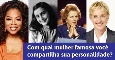 Com qual mulher famosa você compartilha sua personalidade?
