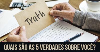 Quais são as 5 verdades sobre você?