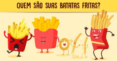 Quem são suas batatas fritas?