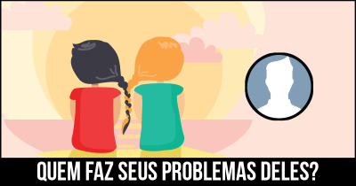 Quem faz seus problemas deles?