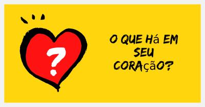 O que há em seu coração?