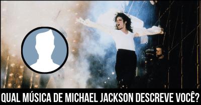 Qual música de Michael Jackson descreve você?