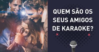 Quem são os seus amigos de Karaoke?
