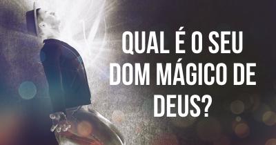 Qual é o seu dom mágico de Deus?