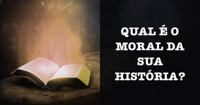 Qual é o Moral da sua História?