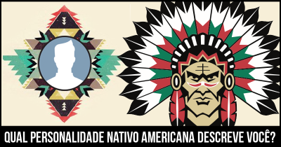 Qual personalidade nativo americana descreve você?