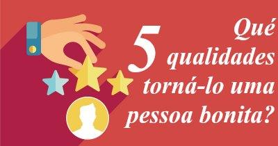 Que 5 qualidades torná-lo uma pessoa bonita?