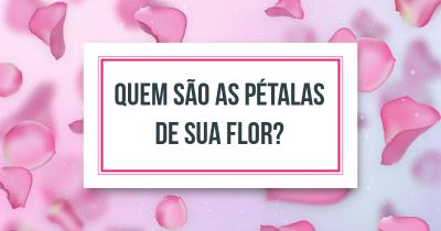 Quem são as pétalas de sua flor?
