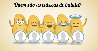 Quem são as cabeças de batata?