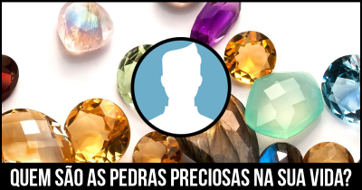 Quem são as pedras preciosas na sua vida?