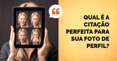 Qual é a citação perfeita para sua foto de perfil?
