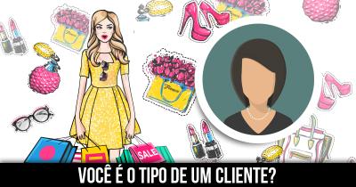 Você é o tipo de um cliente?