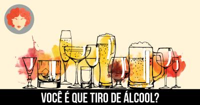 Você é que tiro de álcool?