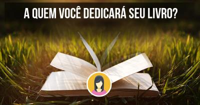 A quem você dedicará seu livro?