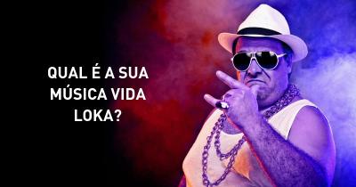 Qual é a sua música VIDA LOKA?