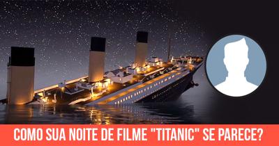 """Como sua noite de filme """"Titanic"""" se parece?"""