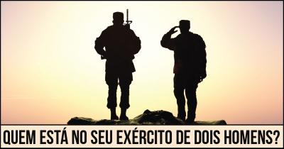 Quem está no seu exército de dois homens?