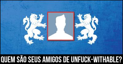 Quem são seus amigos de UNFUCK-WITHABLE?