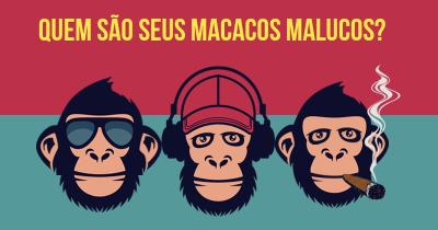 Quem são seus Macacos Malucos?
