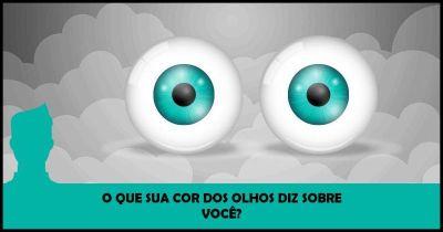 O que sua cor dos olhos diz sobre você?