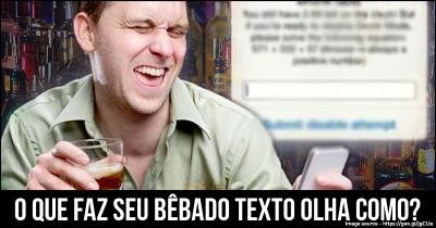 O que faz seu bêbado texto Olha como?