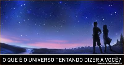 O que é o universo tentando dizer a você?