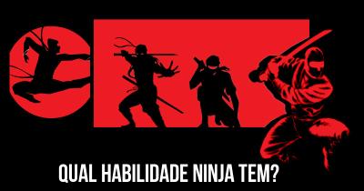 Qual habilidade Ninja tem?