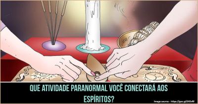 Que Atividade Paranormal você conectará aos espíritos?