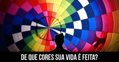 De que cores sua vida é feita?