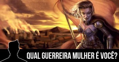 Qual guerreira mulher é você?