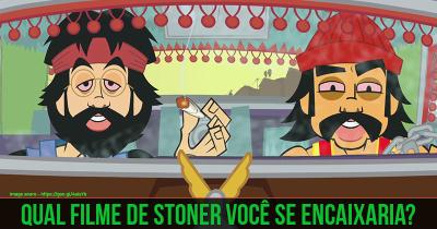 Qual filme de Stoner você se encaixaria?