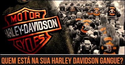 Quem está na sua Harley Davidson gangue?