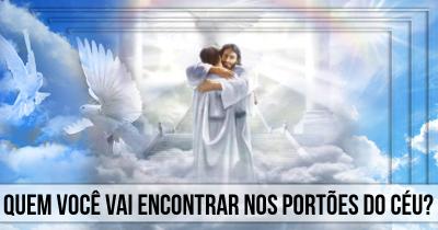 Quem você vai encontrar nos portões do céu?