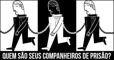 Quem são seus companheiros de prisão?